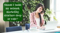 Should I build my network marketing structure deep or wide?
