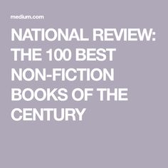 NATIONAL REVIEW: THE 100 BEST NON-FICTION BOOKS OF THE CENTURY
