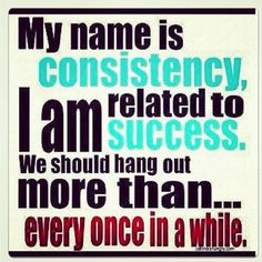 My name is consistency...