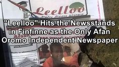 In Pictures: 'Leelloo'; Hits the Newsstands in Finfinne (Oromia) as the Only Afan Oromo Independent Newspaper