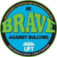 Be BRAVE against bullying. The UFT's BRAVE campaign aims to combat bullying in our schools. Short for Building Respect, Acceptance and Voice through Education, the BRAVE campaign provides educators with the tools, knowledge and support to be pro-active in confronting and stopping bullying.