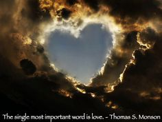 LDS Memes - Life in General - The Single Most Important Word is Love - Thomas S. Monson
