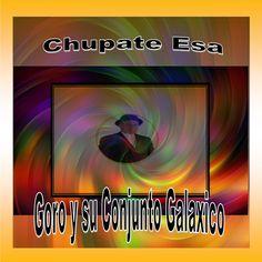 CHUPATE ESA BY GORO © by Goro YSuConjunto Galaxico on SoundCloud