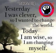 Yesterday I was clever so I wanted to change the world. Today I am wise, so I am changing myself. Rumi Quotes, Positive Quotes, Motivational Quotes, Inspirational Quotes, Uplifting Quotes, Positive Thoughts, Wisdom Quotes, Positive Vibes, Brainy Quotes