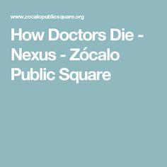 How Doctors Die - Nexus - Zócalo Public Square