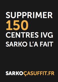 Supprimer 150 centres IVG. Sarko l'a fait.