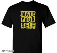 Check out Team Humor Mate Yourself fundraiser t-shirt. Buy one & share it to help support the campaign!