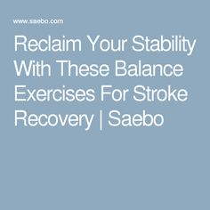Reclaim Your Stability With These Balance Exercises For Stroke Recovery | Saebo