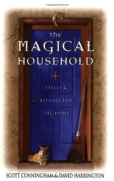 The Magical Household: Spells & Rituals for the Home (Llewellyns Practical Magick Series) by Scott Cunningham, http://www.amazon.com/dp/0875421245/ref=cm_sw_r_pi_dp_hCeOrb108TY82