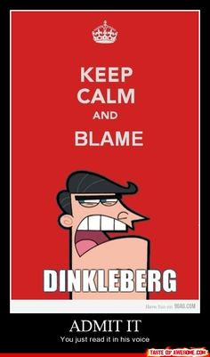DINKLEBUURRRG!!!!  and yes, that did sound like Timmy's Dad in  my head... (i need help)
