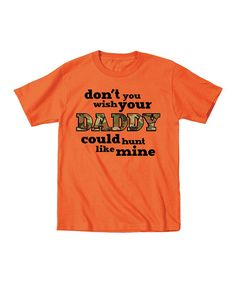 Orange 'Don't You Wish Your Daddy' Tee - Toddler & Boys HAHAHA super cute!