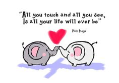 All you touch and all you see, is all your life will ever be.