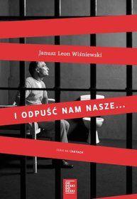 I odpuść nam nasze... - Wiśniewski Janusz L. Books, Movies, Movie Posters, Historia, Libros, Film Poster, Book, Films, Popcorn Posters