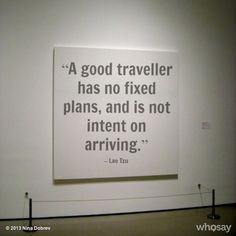 A good traveller has no fixed plans and is not intent on arriving