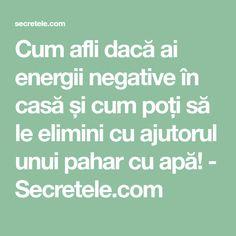 Cum afli dacă ai energii negative în casă și cum poți să le elimini cu ajutorul unui pahar cu apă! - Secretele.com Feng Shui, Karma, Meditation, Math Equations, Health, Life, Sisters, Style, Medicine