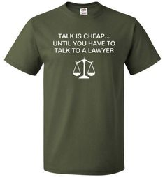 Talk Is Cheap Until You Have To Talk To A Lawyer Shirt