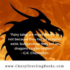 """Fairy tales are more than true, not because they tell us dragons exist, but because they tell us dragons can be beaten."" —G.K. Chesterton writing quote 