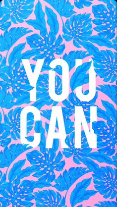 """""""YOU CAN"""" blue leaves and pink background perfect for phone wallpaper"""