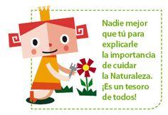 Nadie mejor que tú para explicarle la importancia de cuidar la Naturaleza.