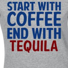 Start With Coffee End With Tequila Funny Alcohol T Shirt