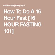 How To Do A 16 Hour Fast [16 HOUR FASTING 101]