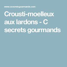 Crousti-moelleux aux lardons - C secrets gourmands Gluten Free, Buffets, Zen, Cookies, Cake, Inspiration, Drizzle Cake, Cooker Recipes, Thermomix