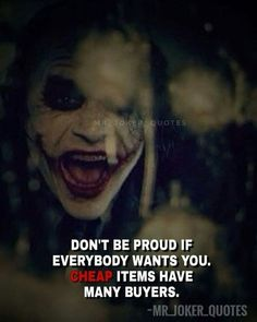 dont be proud if everybody wants you. cheap items has many buyers. Joker Qoutes, Best Joker Quotes, Badass Quotes, Best Quotes, Reality Quotes, Mood Quotes, Attitude Quotes, Life Lesson Quotes, Life Quotes