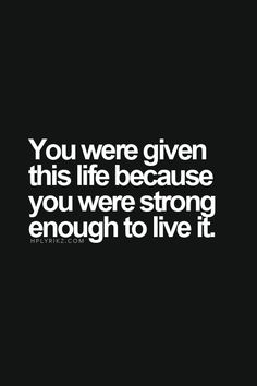 Strong Quotes 458030224601021899 - You were given this life because you were strong enough to live it. Source by Great Quotes, Quotes To Live By, Me Quotes, Motivational Quotes, Inspirational Quotes, Wisdom Quotes, Josie Loves, Quote Of The Week, Strong Quotes