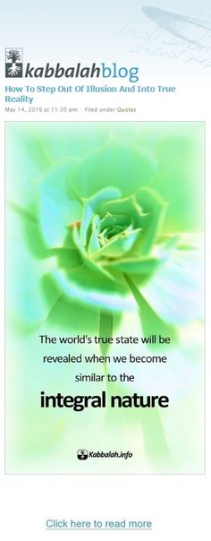 The world's true state will be revealed when we become similar to the integral nature. http://www.kabbalahblog.info/2016/05/step-illusion-true-reality/  | Get started with a free course => http://edu.kabbalah.info/lp/free?utm_source=pinterest&utm_medium=link&utm_campaign=ec-general #KabbalahInfo