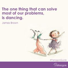 """""""The one thing that can solve most of our problems is dancing.""""  – James Brown    #ParragonQuote"""