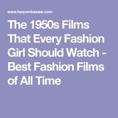 The 1950s Films That Every Fashion Girl Should Watch - Best Fashion Films of All Time