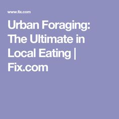 Urban Foraging: The Ultimate in Local Eating | Fix.com
