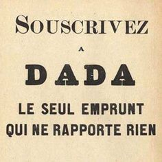 Maybe every day is Dada day. Kurt Schwitters, Marcel Duchamp, Tristan Tzara, French Quotes, Funny Valentine, Mood Boards, Modern Art, Poetry, Typography