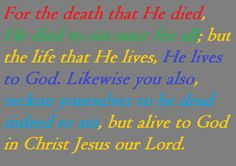 Romans 6:10-11. Dead to Sin, Alive to God