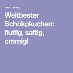 Weltbester Schokokuchen: fluffig, saftig, cremig!