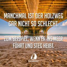 Manchmal ist der Holzweg gar nicht so schlecht. Zum Beispiel, wenn er ins Meer führt und Steg heißt. #Zitate #Sprüche #Quotes