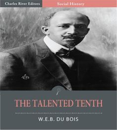 The Talented Tenth (Illustrated) by W.E.B. Du Bois, http://www.amazon.com/dp/B006HBY4SU/ref=cm_sw_r_pi_dp_vDhMpb1MSWXHQ