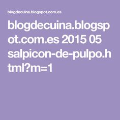 blogdecuina.blogspot.com.es 2015 05 salpicon-de-pulpo.html?m=1 Alcohol, Html, Microwaves, Vegetable Rice, Easy Meals, Fresh Fruit, Easy Recipes, Pastries, Octopus Cake