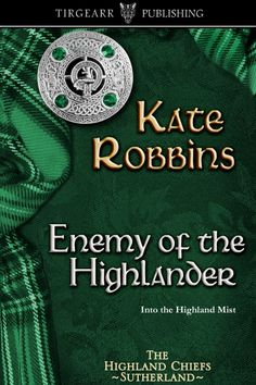 ENEMY OF THE HIGHLANDER, Highland Chiefs Series book 3, by Kate Robbins . . . Two years ago, Freya MacKay walked away from the only man she would ever love, knowing her clan would never accept their love. Ronan Sutherland has lost everything to a cruel uncle who will lay the entire north Highlands to waste if he's not stopped. There is only one who can help, but seeking alliance with his former enemy, Fergus MacKay, means encountering the woman who left him two years ago.