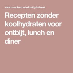Recepten zonder koolhydraten voor ontbijt, lunch en diner Low Carb Lunch, Low Carb Diet, Low Carb Recipes, Diet Recipes, Healthy Recipes, Afternoon Tea Cakes, Go For It, Breakfast Lunch Dinner, Superfood