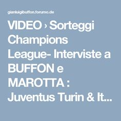 VIDEO  › Sorteggi Champions League- Interviste a BUFFON e MAROTTA : Juventus Turin & Italien - Clips