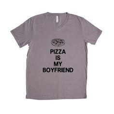 Pizza Is My Boyfriend Relationship Relationships Food Eating Funny Girlfriend Dating Dates Date Unisex Adult T Shirt SGAL3 Unisex V Neck Shirt