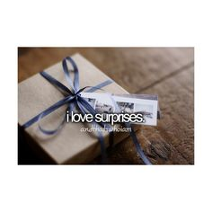 """""""I love surprises.""""  #AndThatsWhoIAm  -  Well good surprises.  It shows that someone took the time to think about you."""