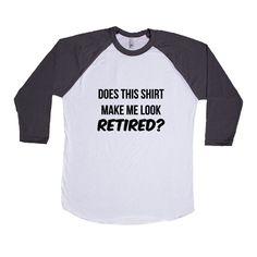 Does This Shirt Make Me Look Retired Retire Retirement Grandpa Grandfather Grandparents Grandma Grandmother SGAL7 Baseball Longsleeve Tee