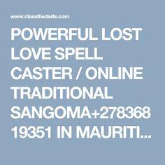 POWERFUL LOST LOVE SPELL CASTER / ONLINE TRADITIONAL SANGOMA+27836819351 IN MAURITIUS,USA,CANADA,IRELAND,SOUTH AFRICA,CANADA,AUSTRALIA ,NAMIBIA,ZIMBABWE,ZAMBIA ,SUDAN,WASHINGTON DC - Classified Ad