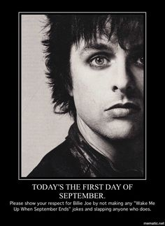 """Billie's father died from cancer when he was at a very young age...at his fathers funeral he was so upset and ran home..his mother ran after him to see if he was okay, he was crying and said """"wake me up when September ends"""""""
