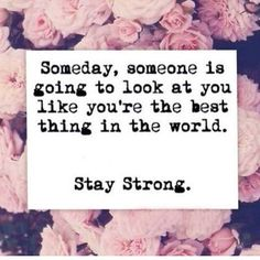 some day someone is going to look at you like love quotes quotes quote relationship quotes girl quotes quotes and sayings image quotes picture quotes instagram quotes