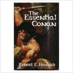The Essential Conan: Robert E. Howard: 9781568658063: Amazon.com: Books