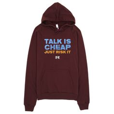 Talk Is Cheap, Just Risk It Hoodie