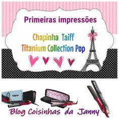 Blog Coisinhas da Janny: PRIMEIRAS IMPRESSÕES • Chapinha (prancha) Taiff Titanium Collection Pop BIVOLT